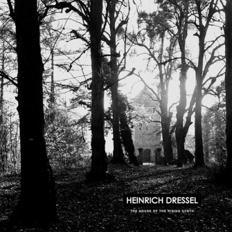Heinrich Dressel – 'The House Of The Rising Synth' (2013)