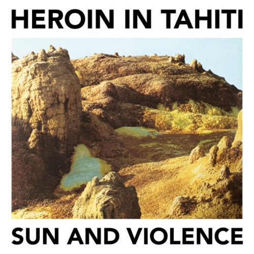 Heroin In Tahiti – 'Sun And Violence' (2015)