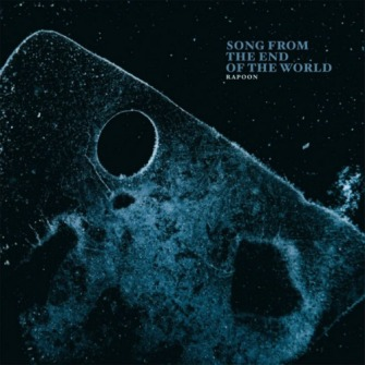 Rapoon – 'Song From The End Of The World' (2016)