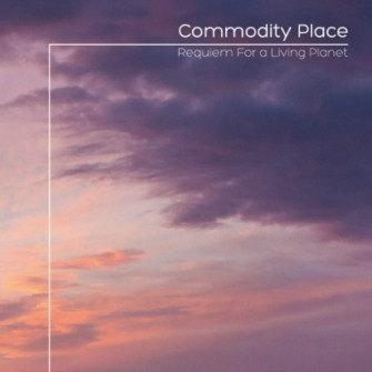 Commodity Place – 'Requiem For A Living Planet' (2015)