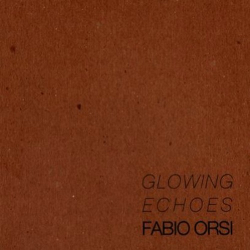 Fabio Orsi – 'Glowing Echoes' (2013)
