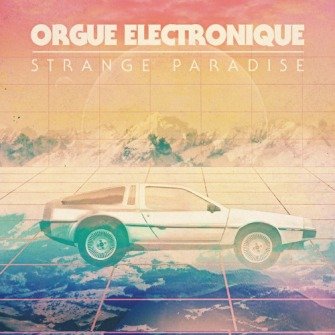 Orgue Electronique – 'Strange Paradise' (2012)