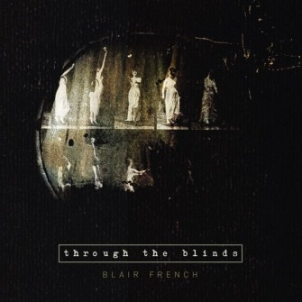 Blair French – 'Through The Blinds' (2016)