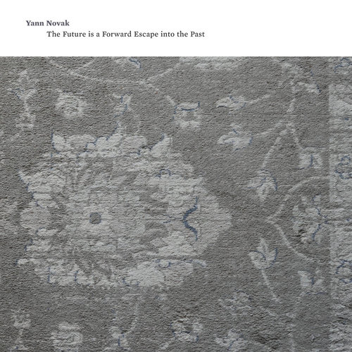 Yann Novak – 'The Future Is A Forward Escape Into The Past' (2018)