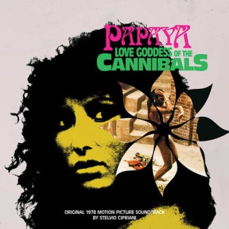 Stelvio Cipriani – 'Papaya Love Goddess Of The Cannibals (Original 1978 Motion Picture Soundtrack)' (2016)