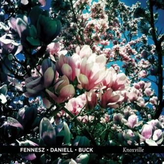 Fennesz • Daniell • Buck ‎– 'Knoxville' (2010)