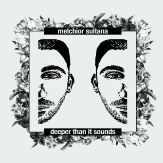 Melchior Sultana – 'Deeper Than It Sounds' (2019)
